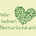 Unser Slogan: Wir lieben Natürlichkeit.