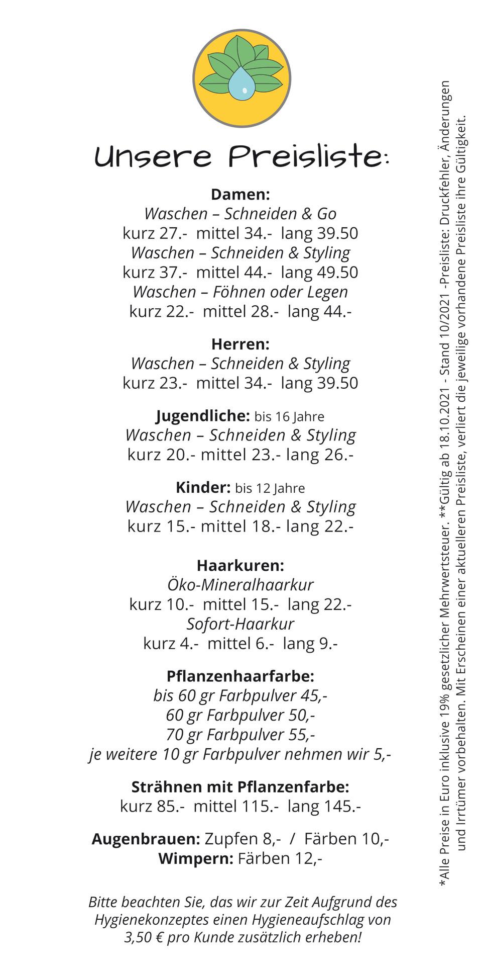 Unsere Preisliste.   *Alle Preise in Euro inklusive 19% gesetzlicher Mehrwertsteuer. **Gültig ab 18.10.2021 - Stand 10/2021 -Preisliste: Druckfehler, Änderungen und Irrtümer vorbehalten. Mit Erscheinen einer aktuelleren Preisliste, verliert die jeweilige vorhandene Preisliste ihre Gültigkeit.